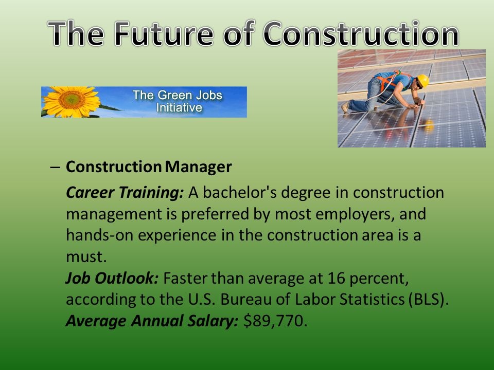 – Construction Manager Career Training: A bachelor s degree in construction management is preferred by most employers, and hands-on experience in the construction area is a must.