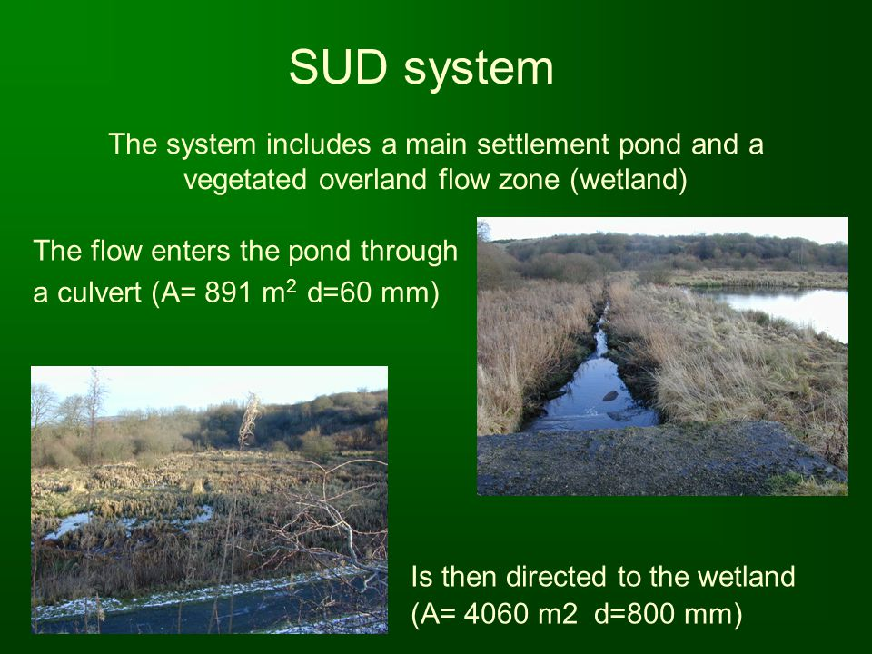 SUD system The flow enters the pond through a culvert (A= 891 m 2 d=60 mm) The system includes a main settlement pond and a vegetated overland flow zo