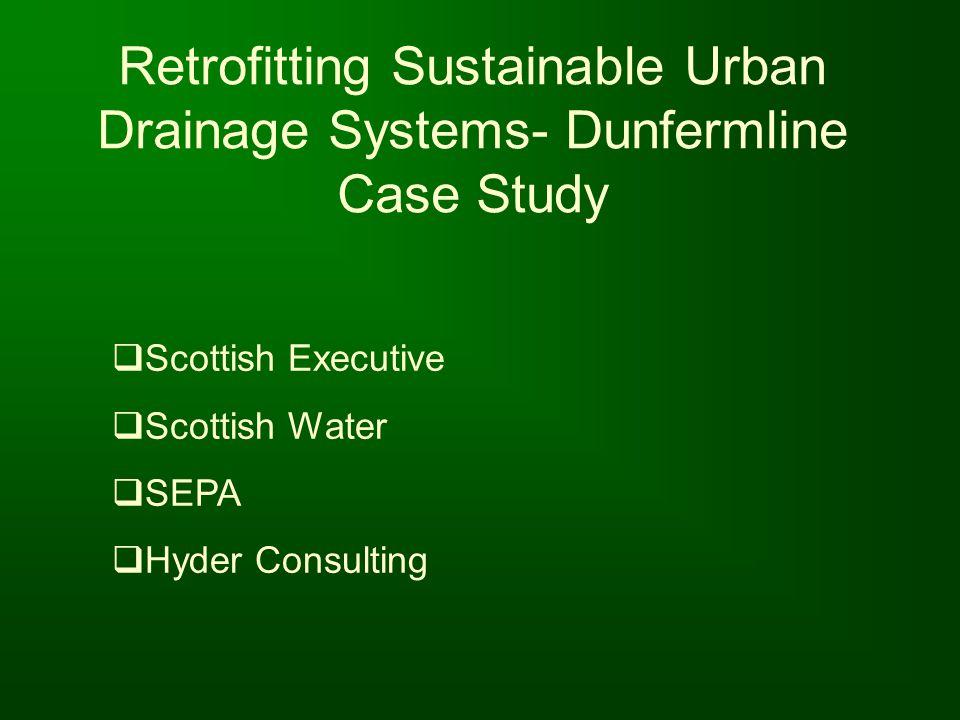 Retrofitting Sustainable Urban Drainage Systems- Dunfermline Case Study Scottish Executive Scottish Water SEPA Hyder Consulting