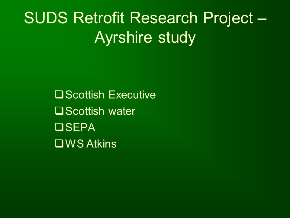 SUDS Retrofit Research Project – Ayrshire study Scottish Executive Scottish water SEPA WS Atkins