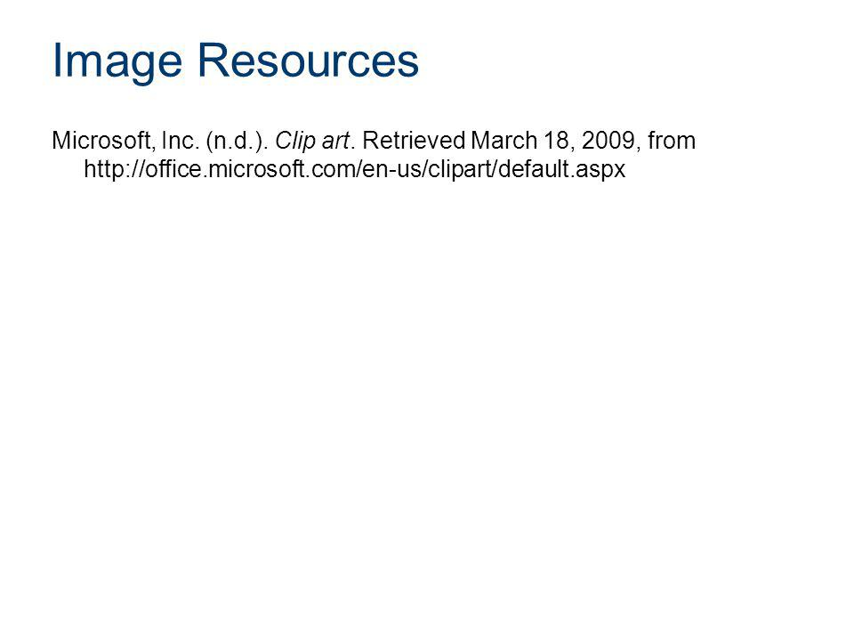 Image Resources Microsoft, Inc. (n.d.). Clip art. Retrieved March 18, 2009, from http://office.microsoft.com/en-us/clipart/default.aspx