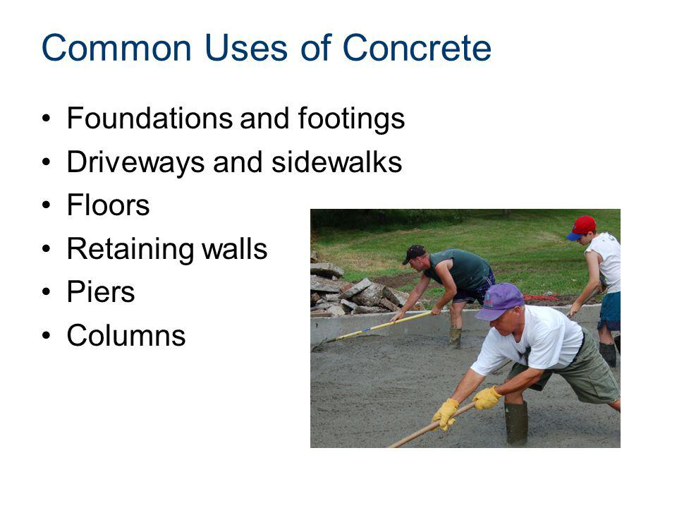 Common Uses of Concrete Foundations and footings Driveways and sidewalks Floors Retaining walls Piers Columns