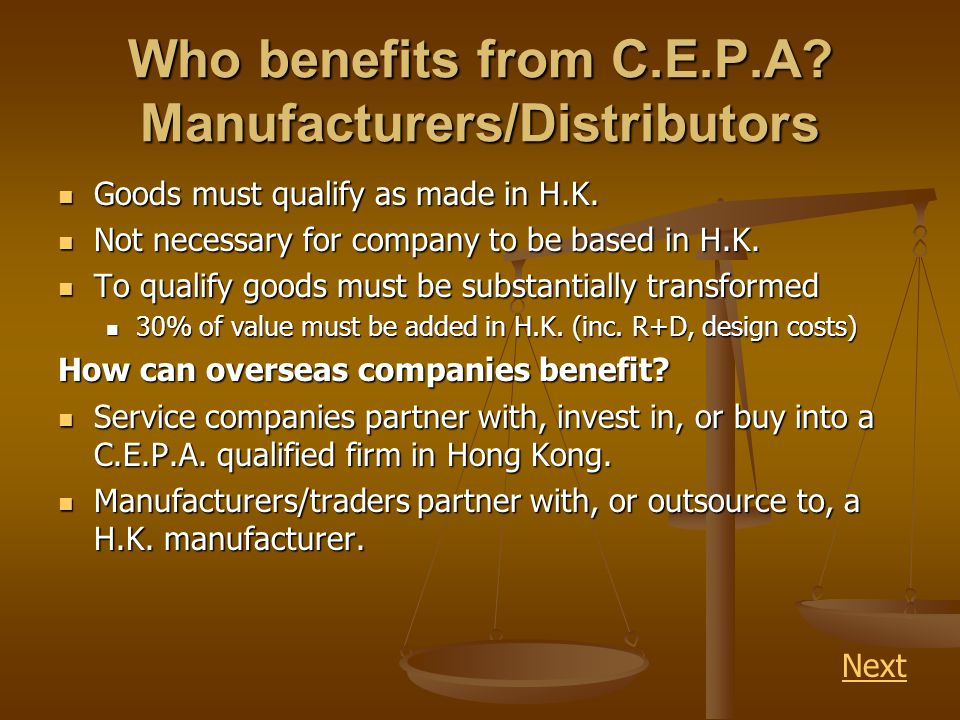 Who benefits from C.E.P.A. Manufacturers/Distributors Goods must qualify as made in H.K.