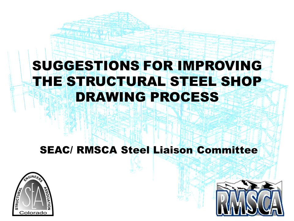 SEAC/ RMSCA Steel Liaison Committee SUGGESTIONS FOR IMPROVING THE STRUCTURAL STEEL SHOP DRAWING PROCESS