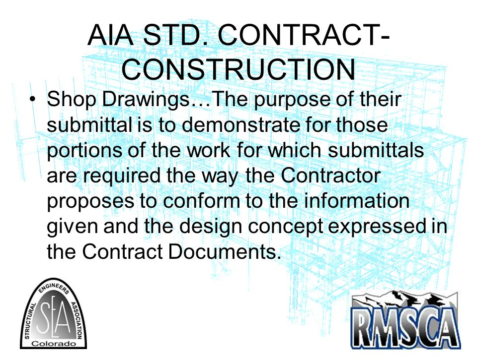 AIA STD. CONTRACT- CONSTRUCTION Shop Drawings…The purpose of their submittal is to demonstrate for those portions of the work for which submittals are