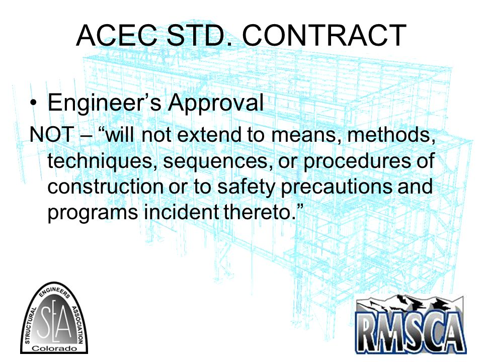 ACEC STD. CONTRACT Engineers Approval NOT – will not extend to means, methods, techniques, sequences, or procedures of construction or to safety preca