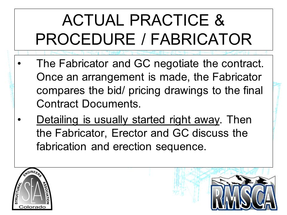 ACTUAL PRACTICE & PROCEDURE / FABRICATOR The Fabricator and GC negotiate the contract.