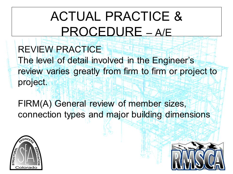 ACTUAL PRACTICE & PROCEDURE – A/E REVIEW PRACTICE The level of detail involved in the Engineers review varies greatly from firm to firm or project to project.