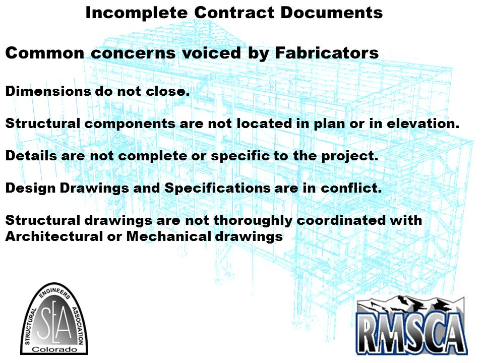 Incomplete Contract Documents Common concerns voiced by Fabricators Dimensions do not close.