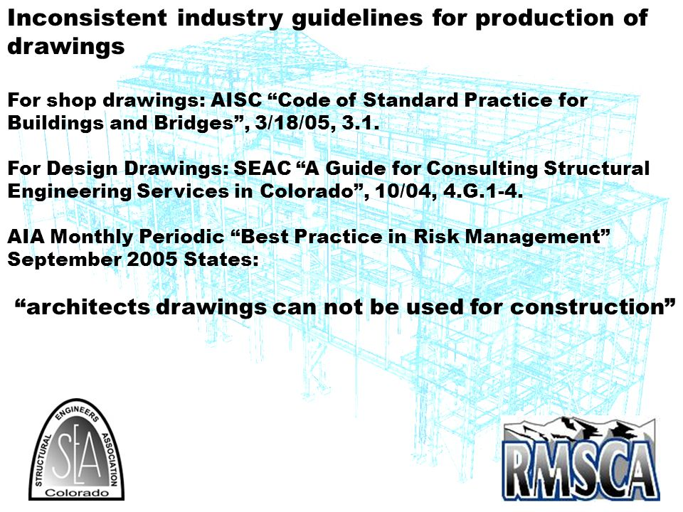 Inconsistent industry guidelines for production of drawings For shop drawings: AISC Code of Standard Practice for Buildings and Bridges, 3/18/05, 3.1.