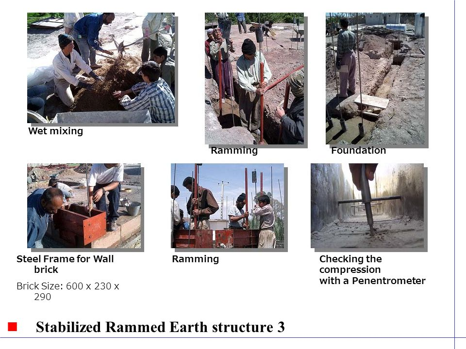 Stabilized Rammed Earth structure 3 Wet mixing RammingFoundation Steel Frame for Wall brick Brick Size: 600 x 230 x 290 RammingChecking the compression with a Penentrometer