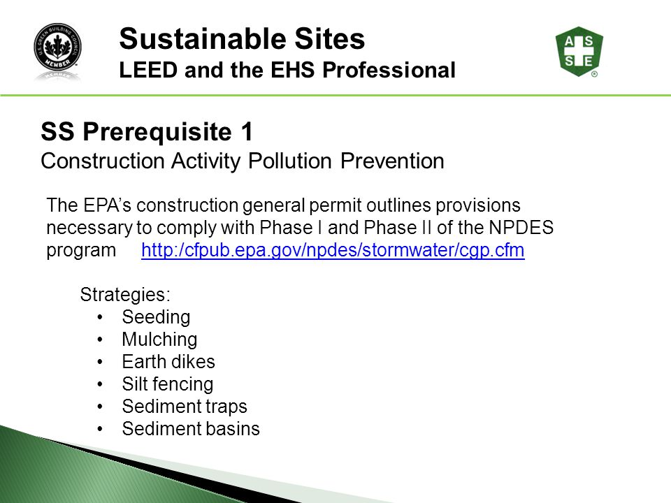 LEED ® Awareness SS Prerequisite 1 Construction Activity Pollution Prevention The EPAs construction general permit outlines provisions necessary to co