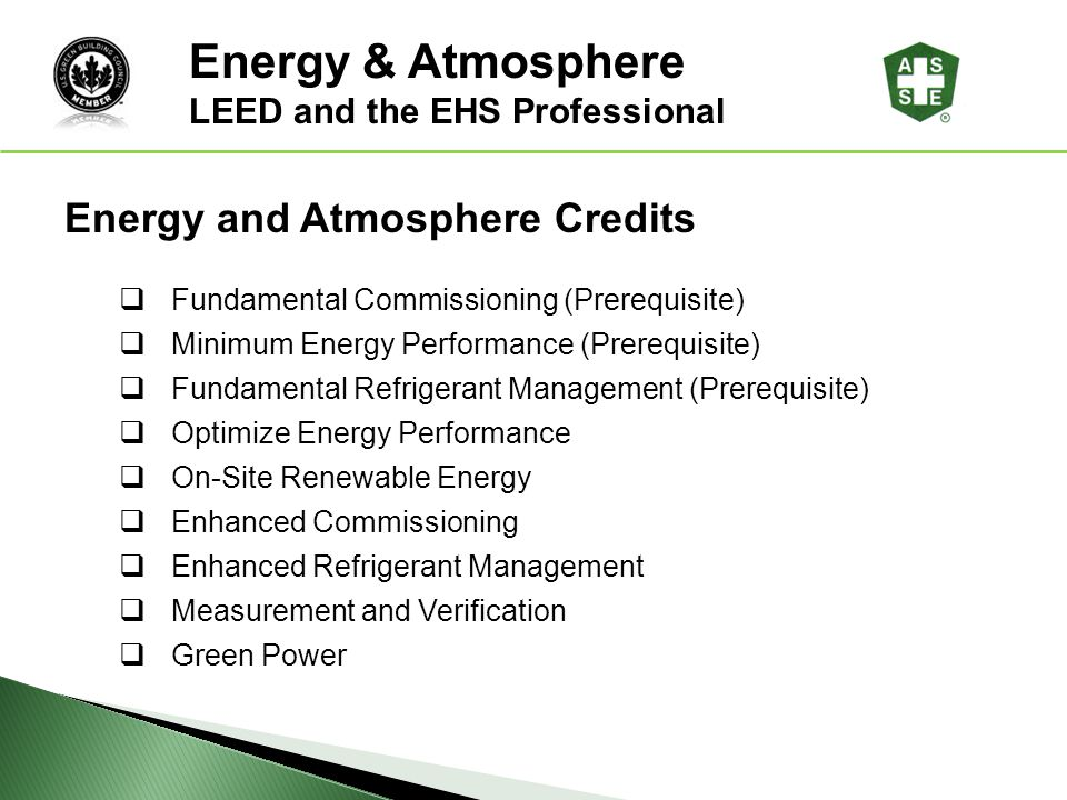 LEED ® Awareness Energy and Atmosphere Credits Fundamental Commissioning (Prerequisite) Minimum Energy Performance (Prerequisite) Fundamental Refriger