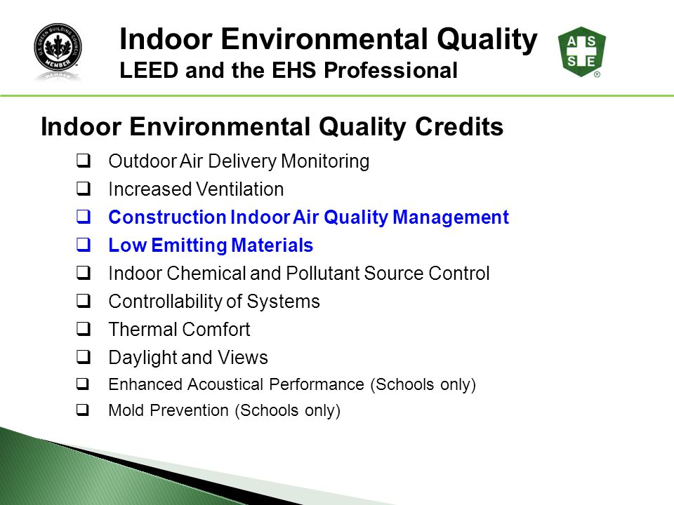 LEED ® Awareness Indoor Environmental Quality Credits Outdoor Air Delivery Monitoring Increased Ventilation Construction Indoor Air Quality Management