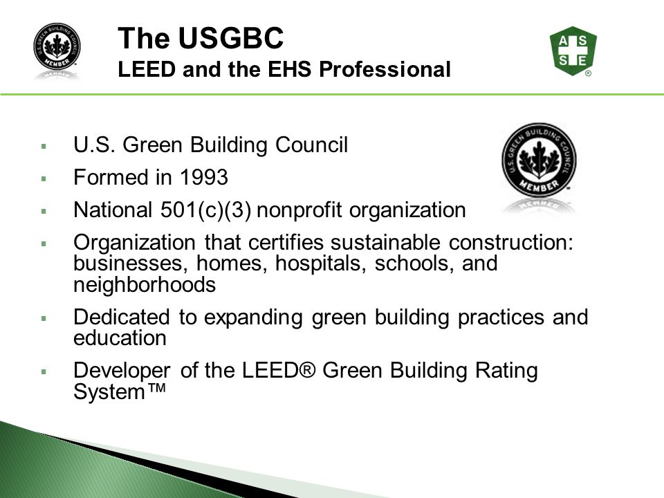 U.S. Green Building Council Formed in 1993 National 501(c)(3) nonprofit organization Organization that certifies sustainable construction: businesses,