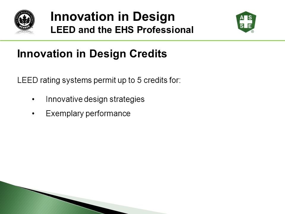 Innovation in Design Credits Innovation in Design LEED and the EHS Professional LEED rating systems permit up to 5 credits for: Innovative design stra