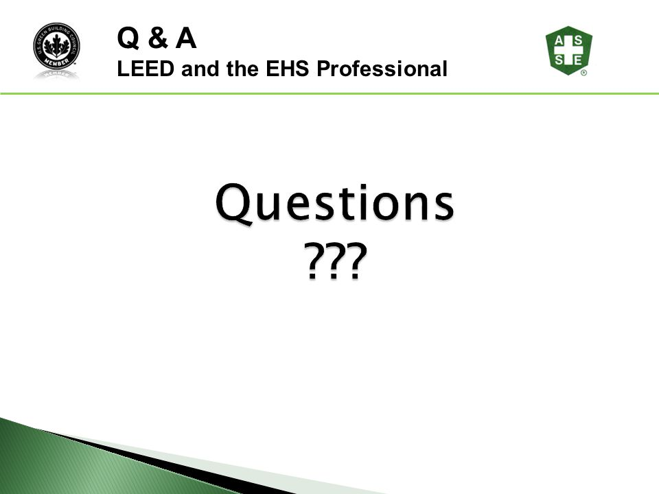 Questions? Q & A LEED and the EHS Professional