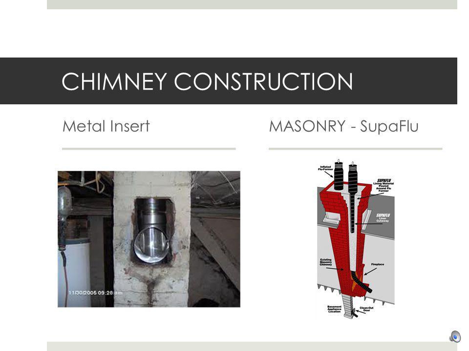CHIMNEY CONSTRUCTION Metal InsertMASONRY - SupaFlu