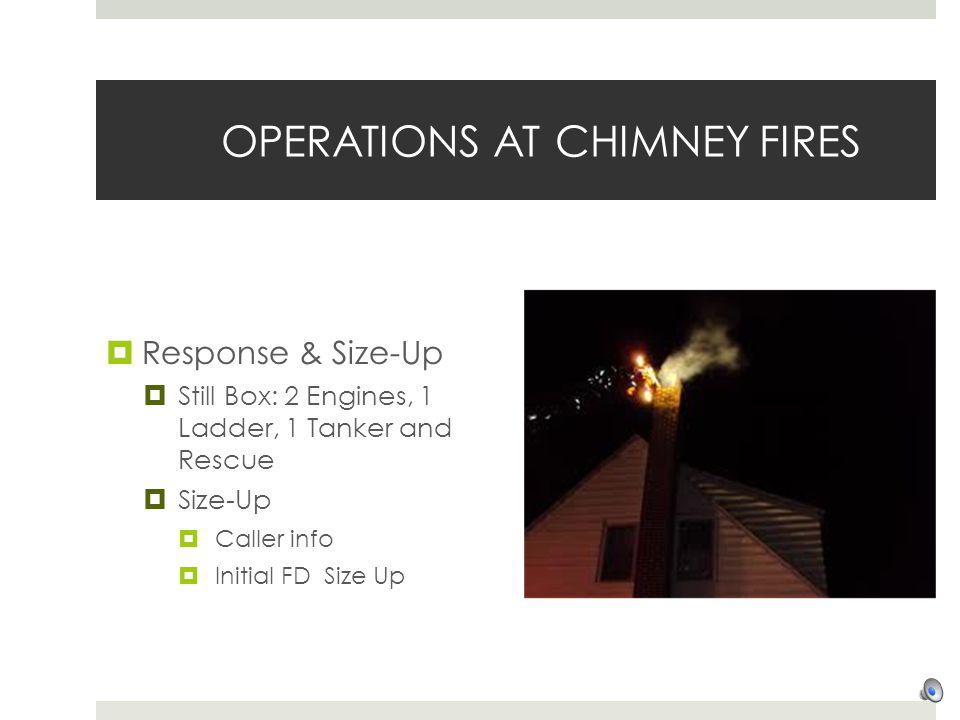 OPERATIONS AT CHIMNEY FIRES Response & Size-Up Still Box: 2 Engines, 1 Ladder, 1 Tanker and Rescue Size-Up Caller info Initial FD Size Up