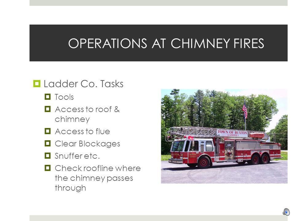 OPERATIONS AT CHIMNEY FIRES Ladder Co.