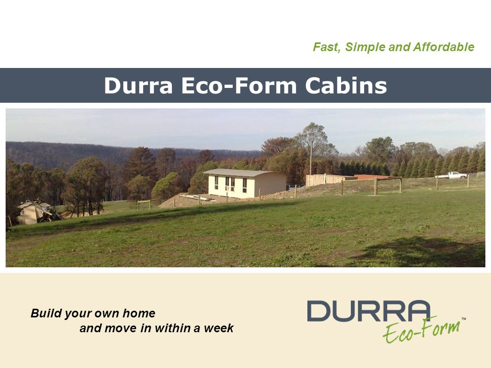 Durra Eco-Form Cabins Build your own home and move in within a week Fast, Simple and Affordable