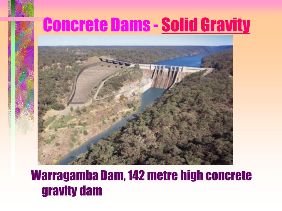 Concrete Dams - Solid Gravity Warragamba Dam, 142 metre high concrete gravity dam