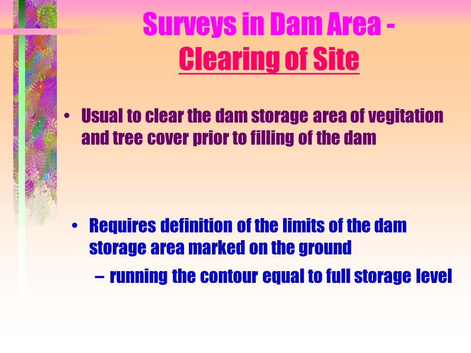 Surveys in Dam Area - Clearing of Site Usual to clear the dam storage area of vegitation and tree cover prior to filling of the dam Requires definitio