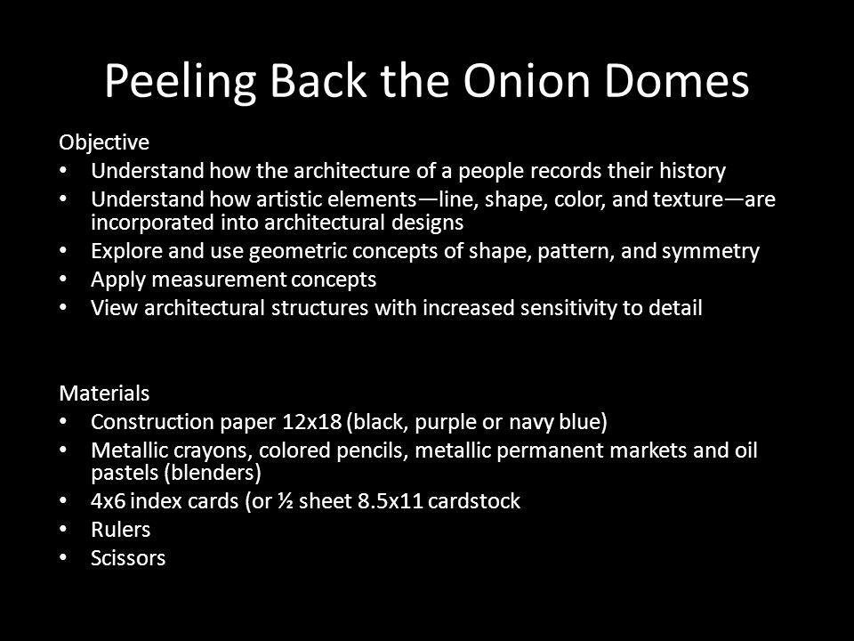 Peeling Back the Onion Domes Objective Understand how the architecture of a people records their history Understand how artistic elementsline, shape,