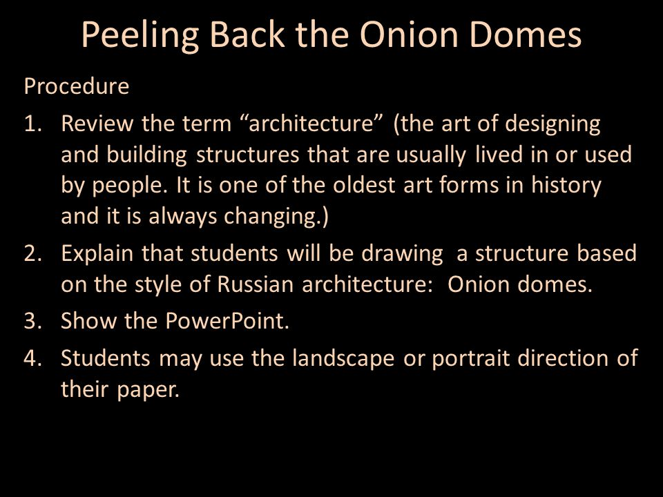 Peeling Back the Onion Domes Procedure 1.Review the term architecture (the art of designing and building structures that are usually lived in or used