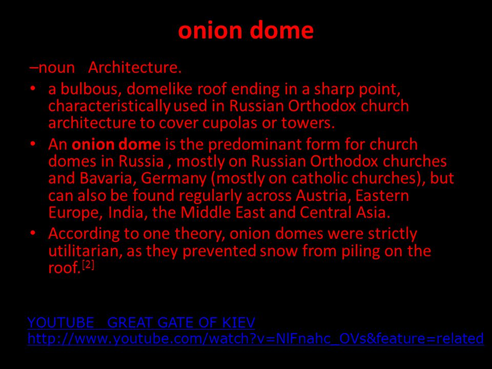 onion dome –noun Architecture. a bulbous, domelike roof ending in a sharp point, characteristically used in Russian Orthodox church architecture to co