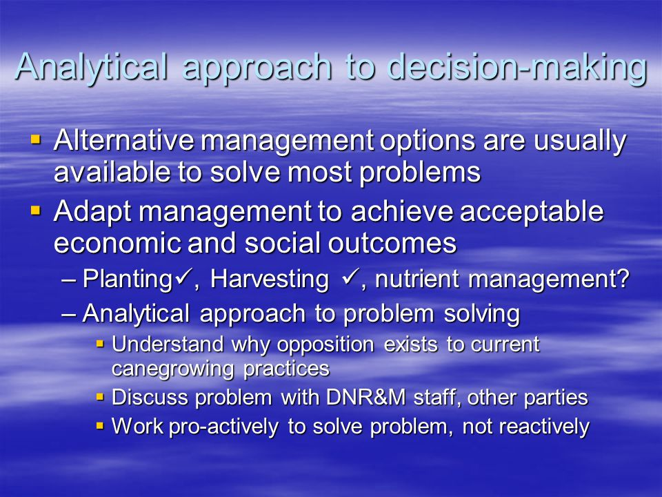 Analytical approach to decision-making Alternative management options are usually available to solve most problems Alternative management options are