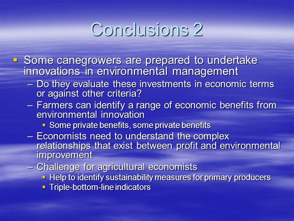 Conclusions 2 Some canegrowers are prepared to undertake innovations in environmental management Some canegrowers are prepared to undertake innovation