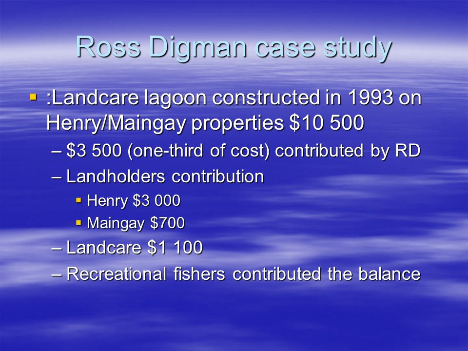 Ross Digman case study :Landcare lagoon constructed in 1993 on Henry/Maingay properties $10 500 :Landcare lagoon constructed in 1993 on Henry/Maingay