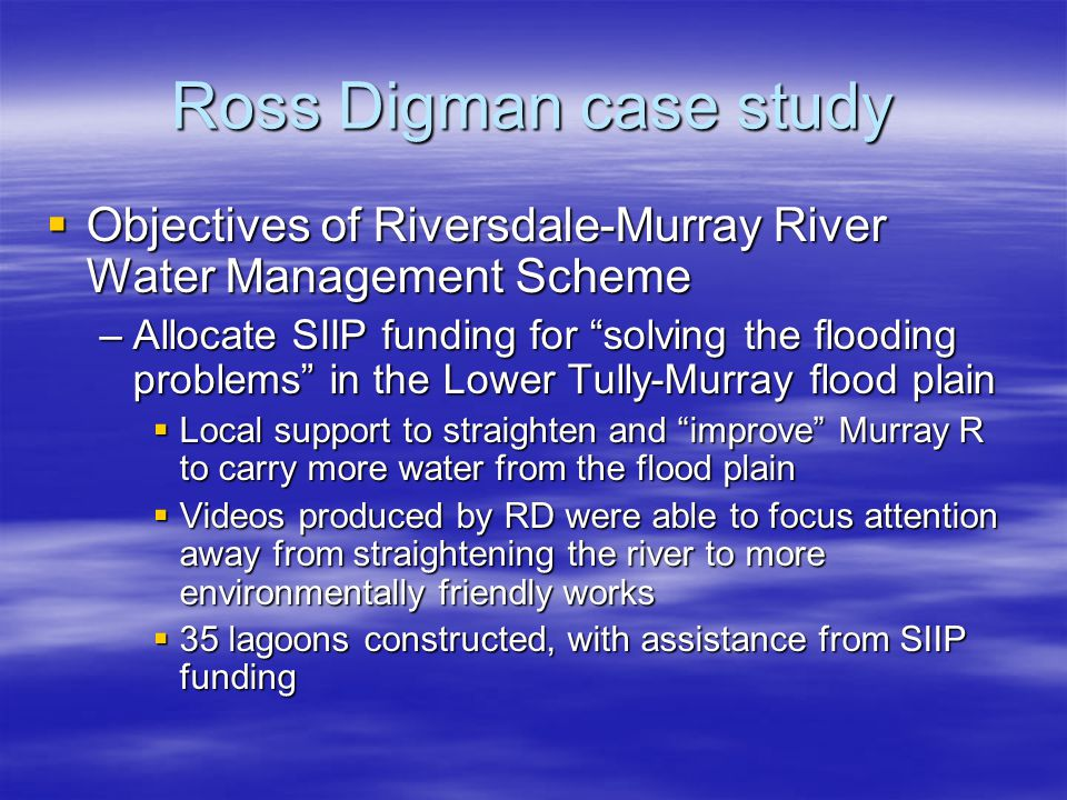 Ross Digman case study Objectives of Riversdale-Murray River Water Management Scheme Objectives of Riversdale-Murray River Water Management Scheme –Al