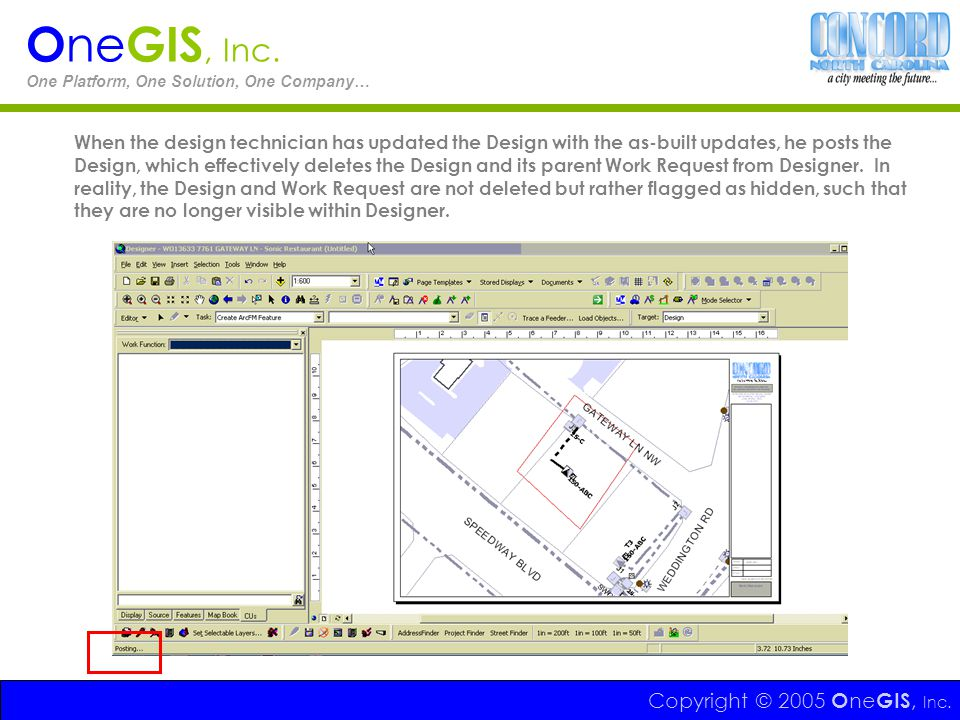 Copyright © 2005 O ne GIS, Inc. O ne GIS, Inc. One Platform, One Solution, One Company… When the design technician has updated the Design with the as-