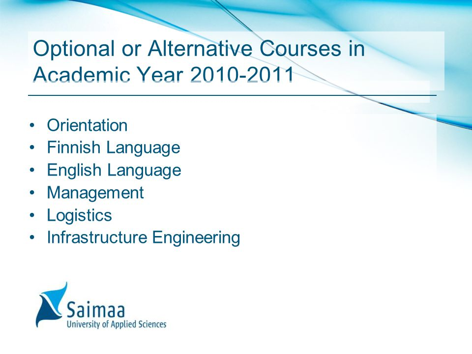 Optional or Alternative Courses in Academic Year 2010-2011 Orientation Finnish Language English Language Management Logistics Infrastructure Engineeri