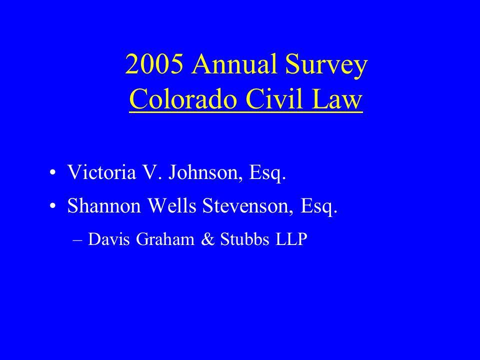 2005 Annual Survey Colorado Civil Law Victoria V. Johnson, Esq.