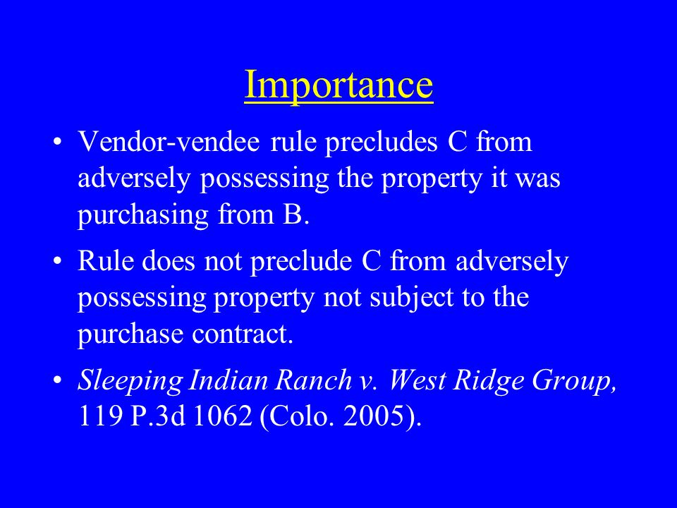 Importance Vendor-vendee rule precludes C from adversely possessing the property it was purchasing from B.