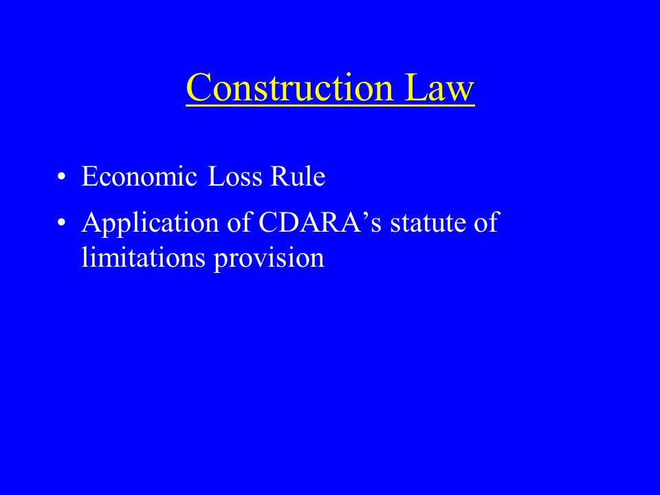 Construction Law Economic Loss Rule Application of CDARAs statute of limitations provision