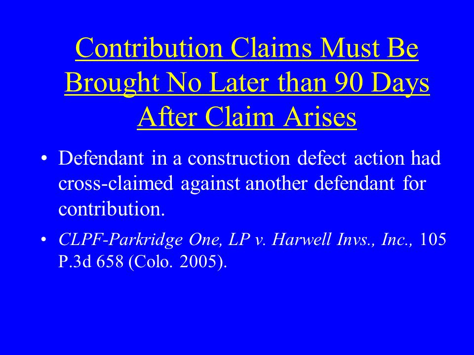 Contribution Claims Must Be Brought No Later than 90 Days After Claim Arises Defendant in a construction defect action had cross-claimed against another defendant for contribution.