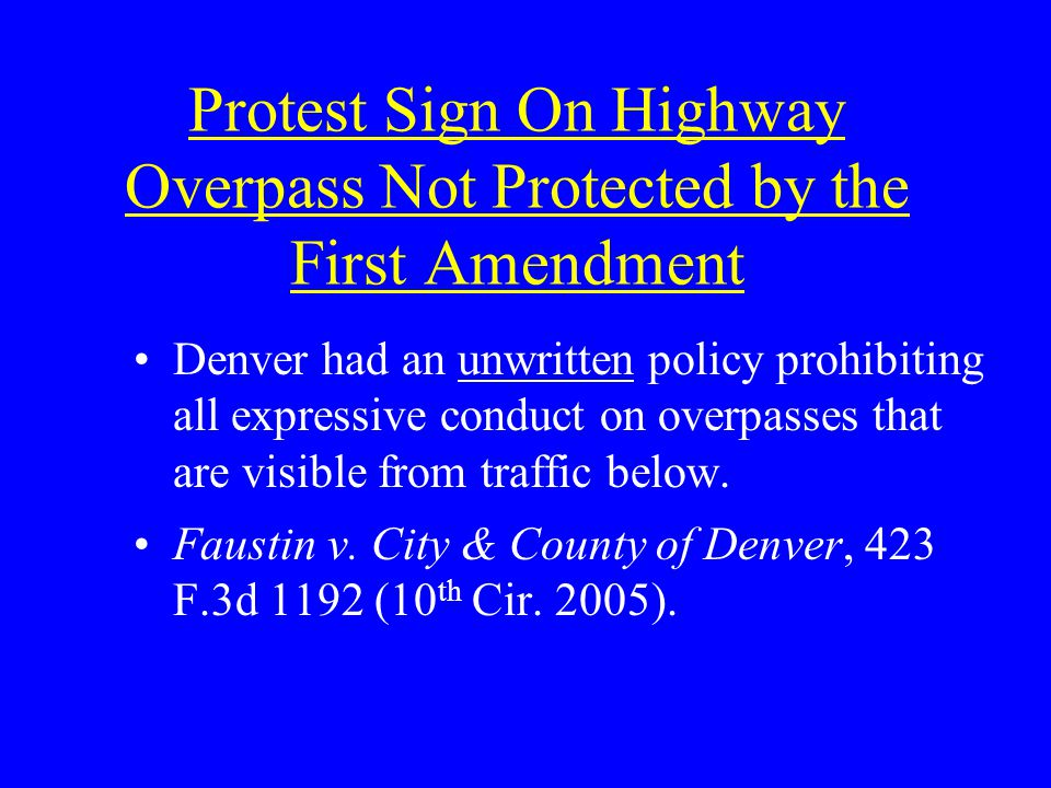 Protest Sign On Highway Overpass Not Protected by the First Amendment Denver had an unwritten policy prohibiting all expressive conduct on overpasses that are visible from traffic below.