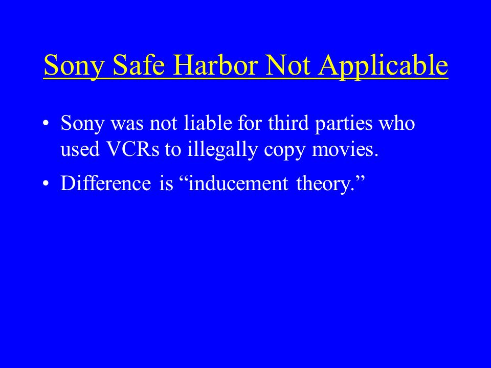 Sony Safe Harbor Not Applicable Sony was not liable for third parties who used VCRs to illegally copy movies.