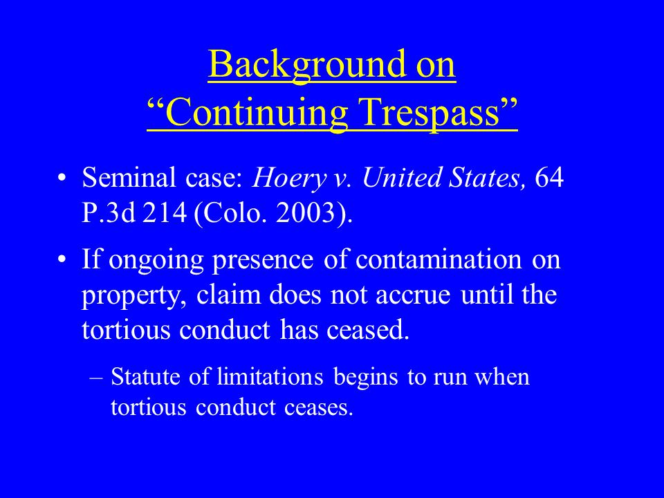 Background on Continuing Trespass Seminal case: Hoery v.