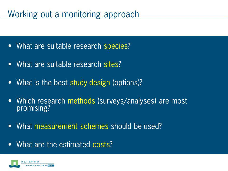 Working out a monitoring approach What are suitable research species? What are suitable research sites? What is the best study design (options)? Which