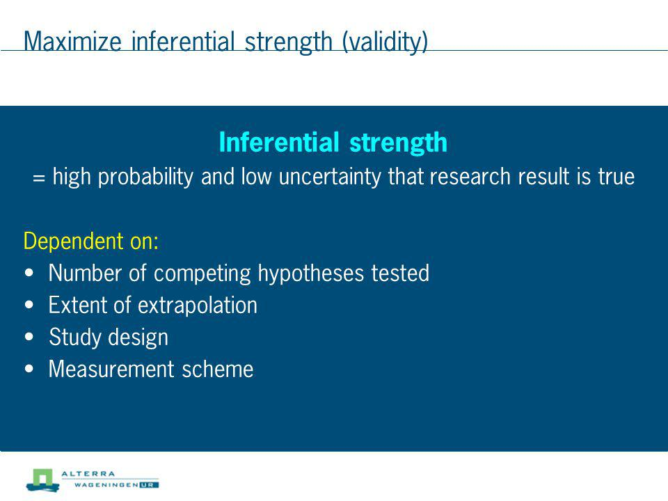 Maximize inferential strength (validity) Inferential strength = high probability and low uncertainty that research result is true Dependent on: Number