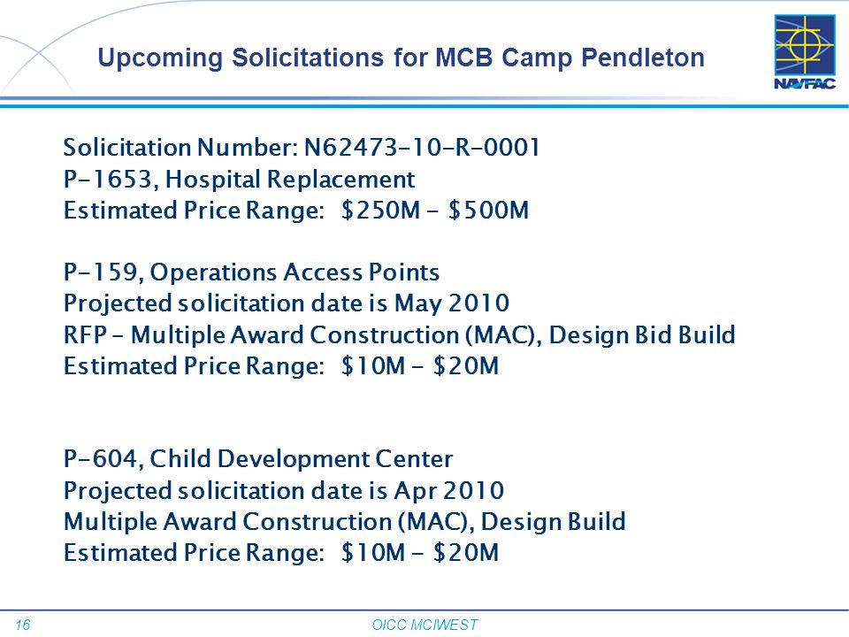 16 OICC MCIWEST Solicitation Number: N62473-10-R-0001 P-1653, Hospital Replacement Estimated Price Range: $250M - $500M P-159, Operations Access Point