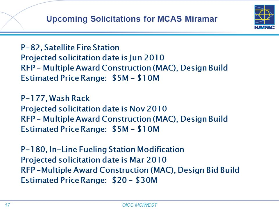 17 OICC MCIWEST P-82, Satellite Fire Station Projected solicitation date is Jun 2010 RFP – Multiple Award Construction (MAC), Design Build Estimated P
