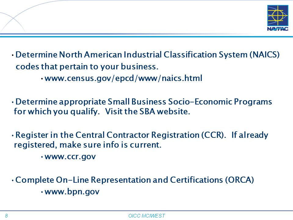 8 OICC MCIWEST Determine North American Industrial Classification System (NAICS) codes that pertain to your business. www.census.gov/epcd/www/naics.ht