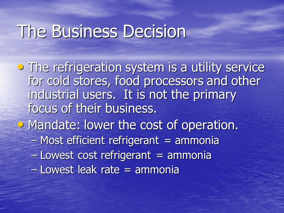 The Business Decision The refrigeration system is a utility service for cold stores, food processors and other industrial users.