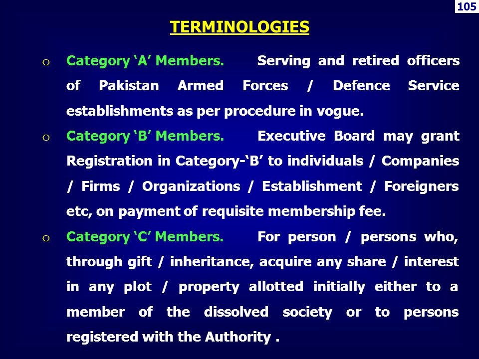 105 o Category A Members.Serving and retired officers of Pakistan Armed Forces / Defence Service establishments as per procedure in vogue. o Category